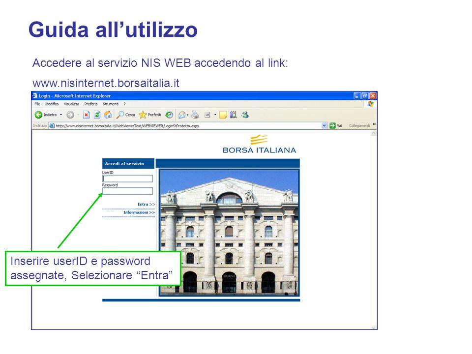 Accedere al servizio NIS WEB accedendo al link: www.nisinternet.borsaitalia.it Inserire userID e password assegnate, Selezionare Entra Guida allutilizzo