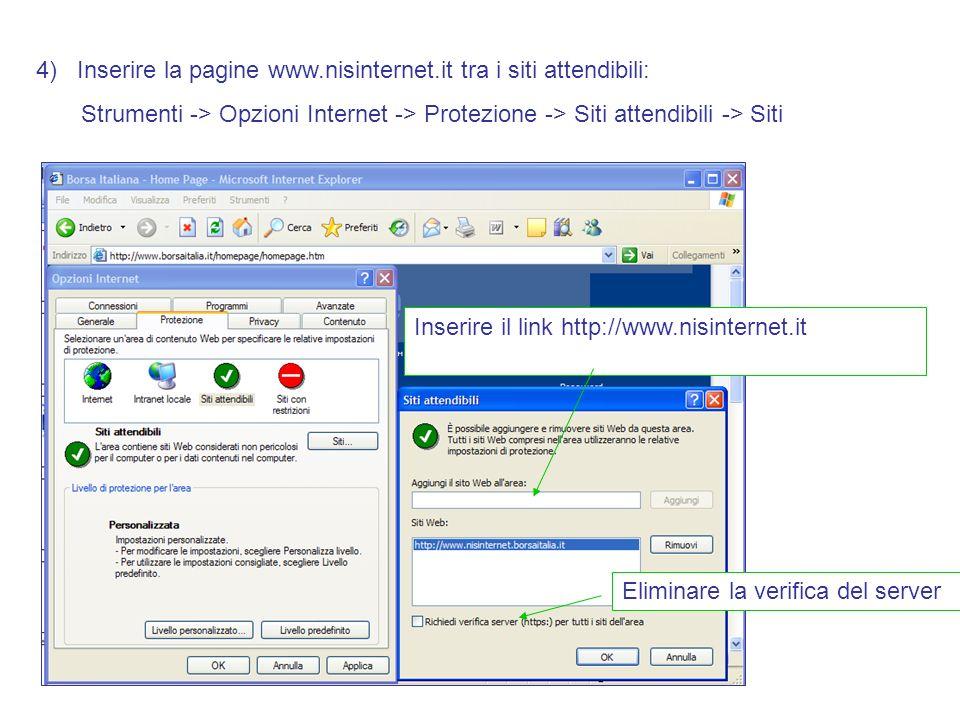4) Inserire la pagine www.nisinternet.it tra i siti attendibili: Strumenti -> Opzioni Internet -> Protezione -> Siti attendibili -> Siti Inserire il link http://www.nisinternet.it Eliminare la verifica del server