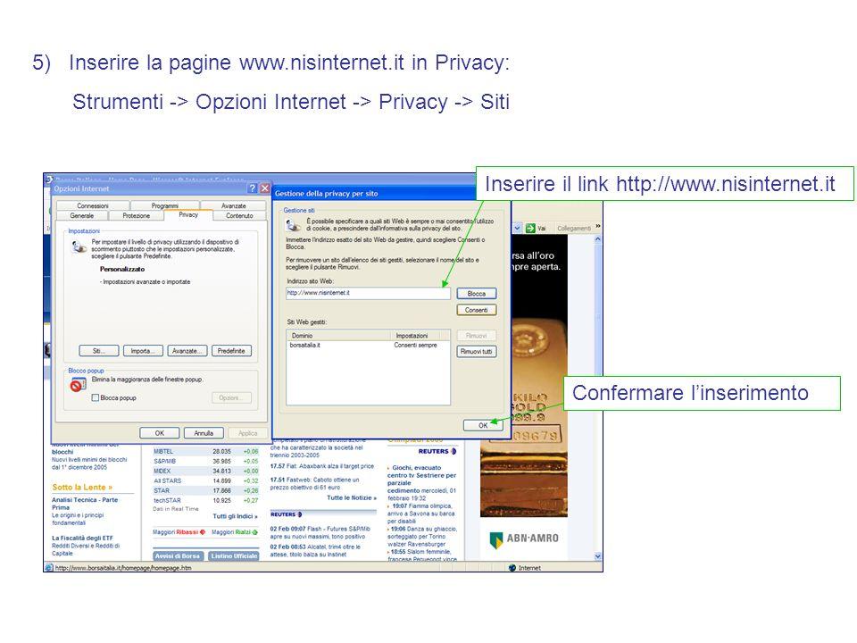 5) Inserire la pagine www.nisinternet.it in Privacy: Strumenti -> Opzioni Internet -> Privacy -> Siti Inserire il link http://www.nisinternet.it Confermare linserimento