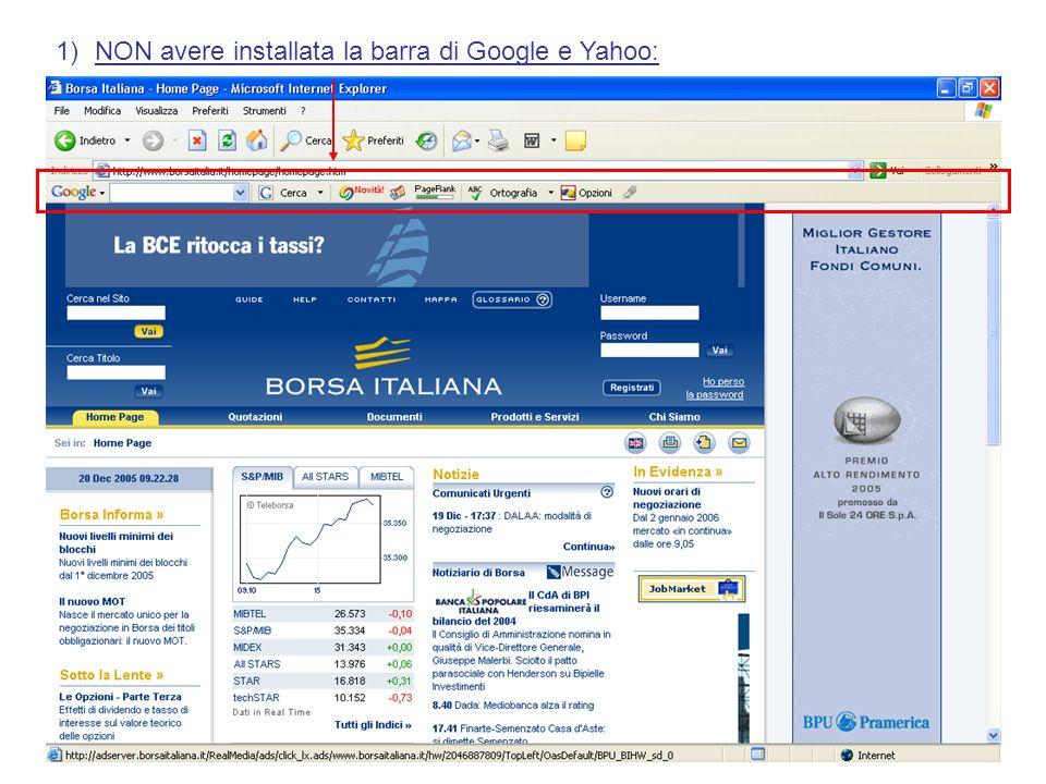 1)NON avere installata la barra di Google e Yahoo: