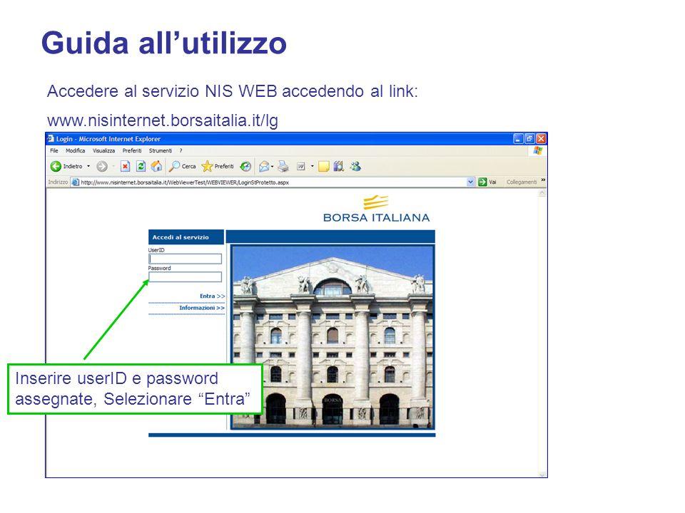 Accedere al servizio NIS WEB accedendo al link: www.nisinternet.borsaitalia.it/lg Inserire userID e password assegnate, Selezionare Entra Guida allutilizzo