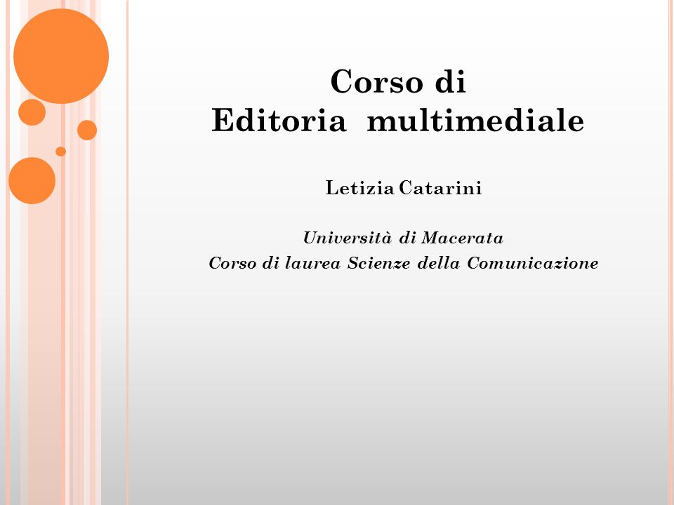 Corso di Editoria multimediale Letizia Catarini Università di Macerata Corso di laurea Scienze della Comunicazione