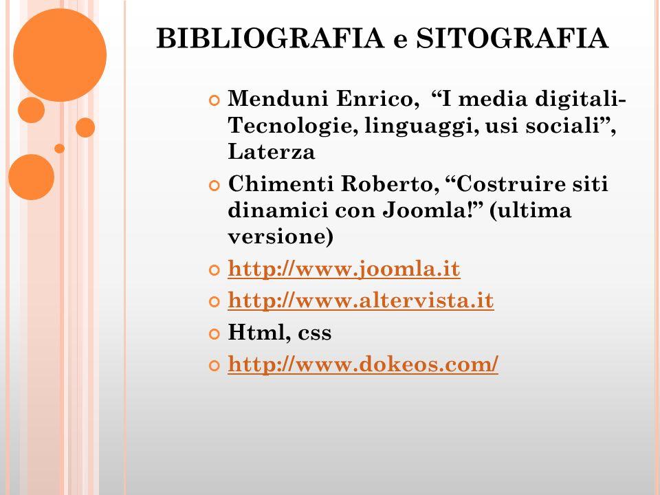 BIBLIOGRAFIA e SITOGRAFIA Menduni Enrico, I media digitali- Tecnologie, linguaggi, usi sociali, Laterza Chimenti Roberto, Costruire siti dinamici con Joomla.