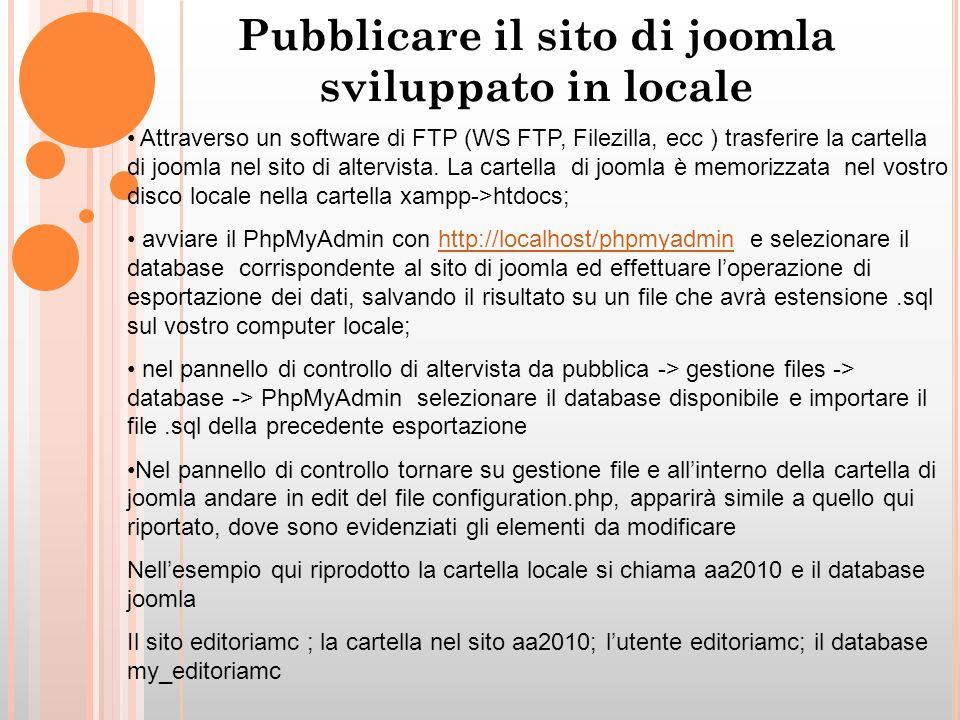 Pubblicare il sito di joomla sviluppato in locale Attraverso un software di FTP (WS FTP, Filezilla, ecc ) trasferire la cartella di joomla nel sito di altervista.