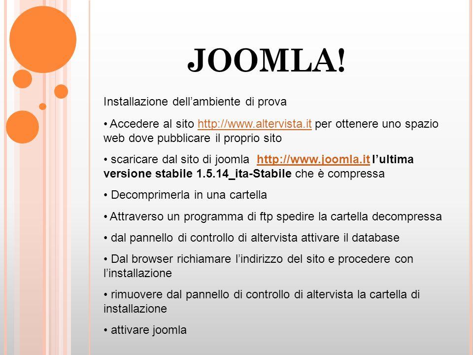 JOOMLA! Installazione dellambiente di prova Accedere al sito http://www.altervista.it per ottenere uno spazio web dove pubblicare il proprio sitohttp: