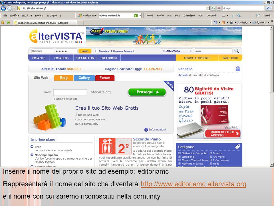 Inserire il nome del proprio sito ad esempio: editoriamc Rappresenterà il nome del sito che diventerà http://www.editoriamc.altervista.orghttp://www.editoriamc.altervista.org e il nome con cui saremo riconosciuti nella comunity