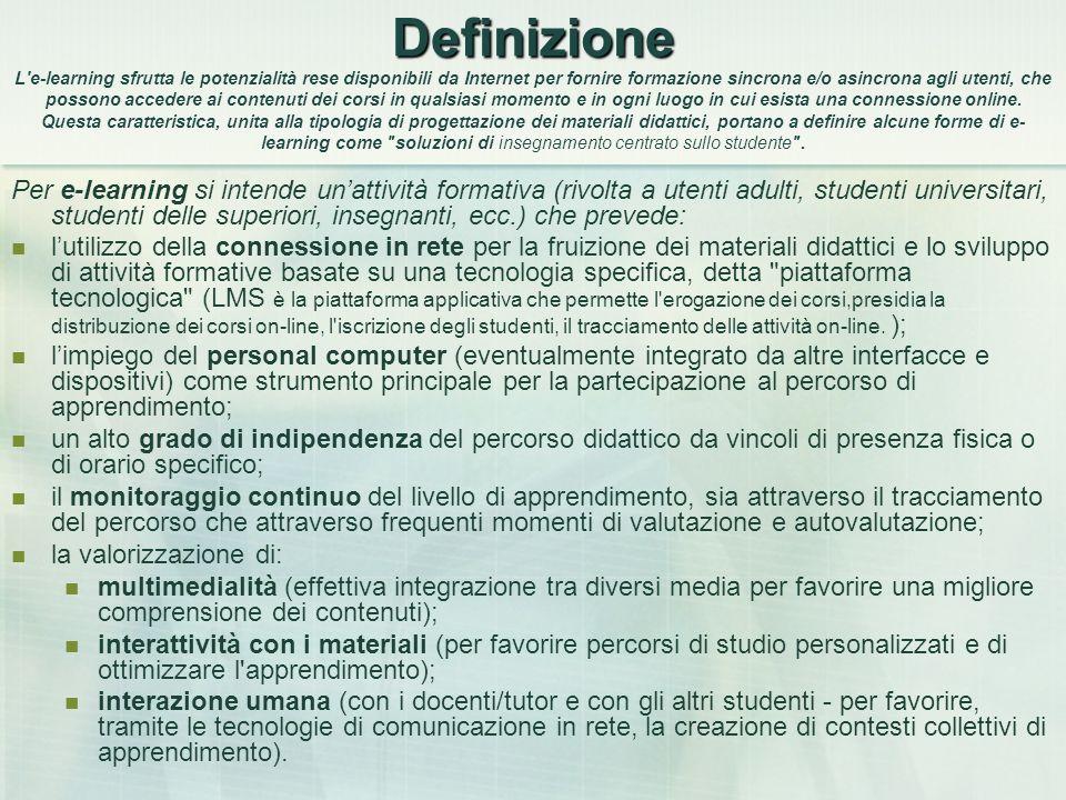 Definizione Definizione L'e-learning sfrutta le potenzialità rese disponibili da Internet per fornire formazione sincrona e/o asincrona agli utenti, c