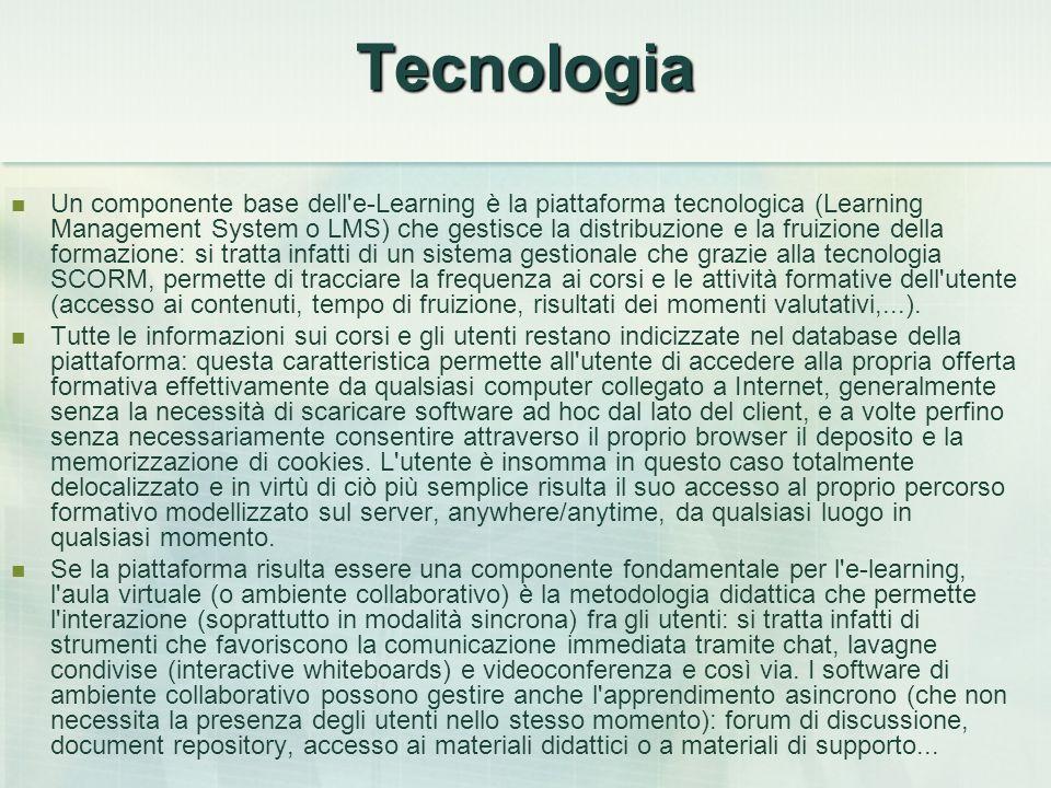 Tecnologia Un componente base dell'e-Learning è la piattaforma tecnologica (Learning Management System o LMS) che gestisce la distribuzione e la fruiz