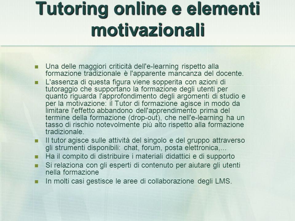Tutoring online e elementi motivazionali Una delle maggiori criticità dell'e-learning rispetto alla formazione tradizionale è l'apparente mancanza del