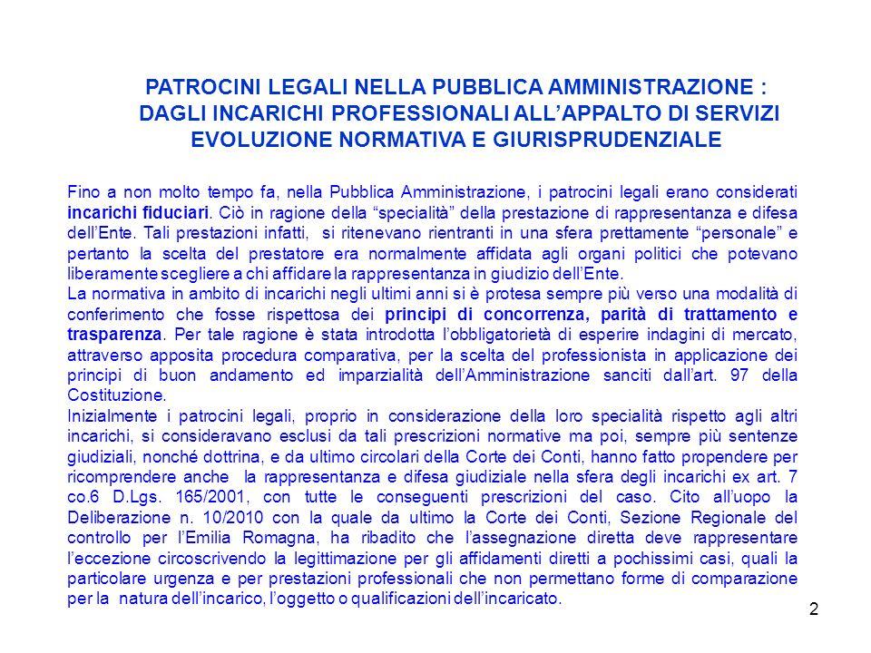 2 Fino a non molto tempo fa, nella Pubblica Amministrazione, i patrocini legali erano considerati incarichi fiduciari.