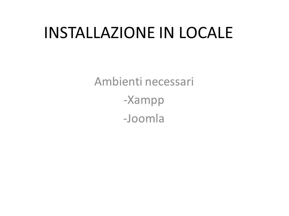 INSTALLAZIONE IN LOCALE Ambienti necessari -Xampp -Joomla