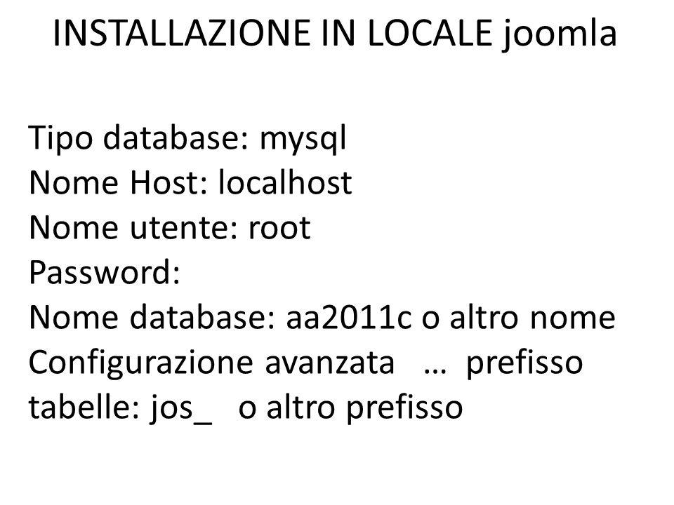 Tipo database: mysql Nome Host: localhost Nome utente: root Password: Nome database: aa2011c o altro nome Configurazione avanzata … prefisso tabelle: