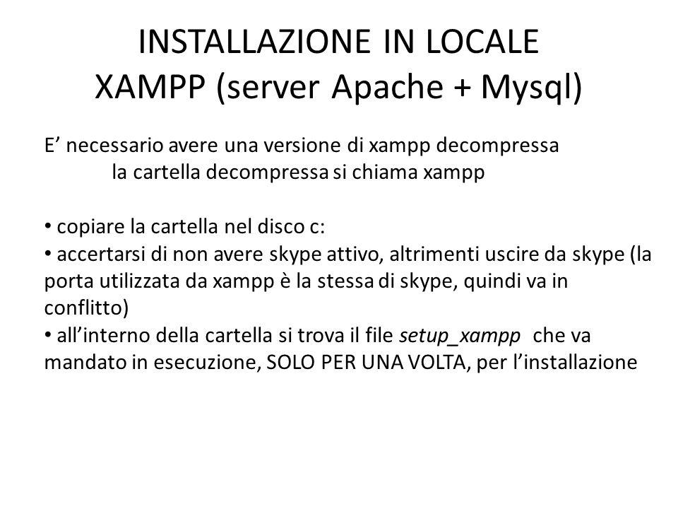 INSTALLAZIONE IN LOCALE XAMPP (server Apache + Mysql) E necessario avere una versione di xampp decompressa la cartella decompressa si chiama xampp cop