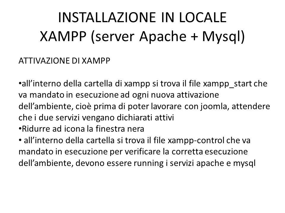 INSTALLAZIONE IN LOCALE XAMPP (server Apache + Mysql) ATTIVAZIONE DI XAMPP allinterno della cartella di xampp si trova il file xampp_start che va mand