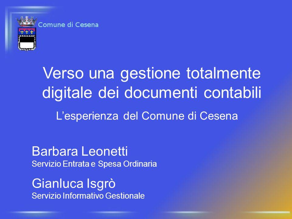 Barbara Leonetti Servizio Entrata e Spesa Ordinaria Gianluca Isgrò Servizio Informativo Gestionale Verso una gestione totalmente digitale dei document