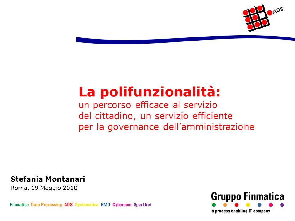 La polifunzionalità: un percorso efficace al servizio del cittadino, un servizio efficiente per la governance dellamministrazione Stefania Montanari Roma, 19 Maggio 2010