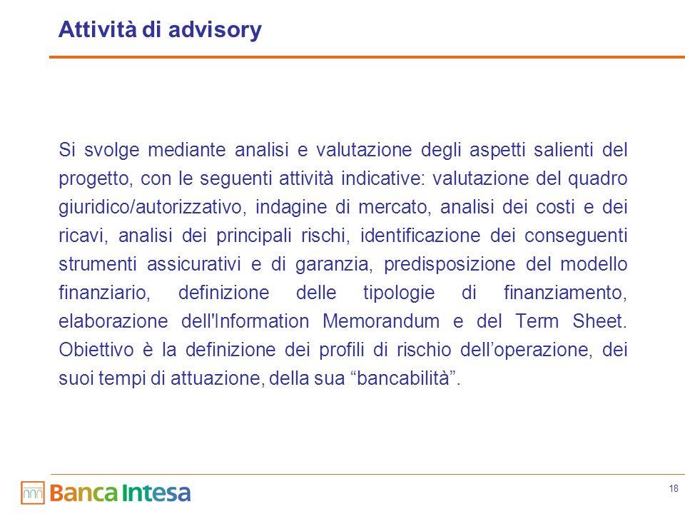 18 Attività di advisory Si svolge mediante analisi e valutazione degli aspetti salienti del progetto, con le seguenti attività indicative: valutazione