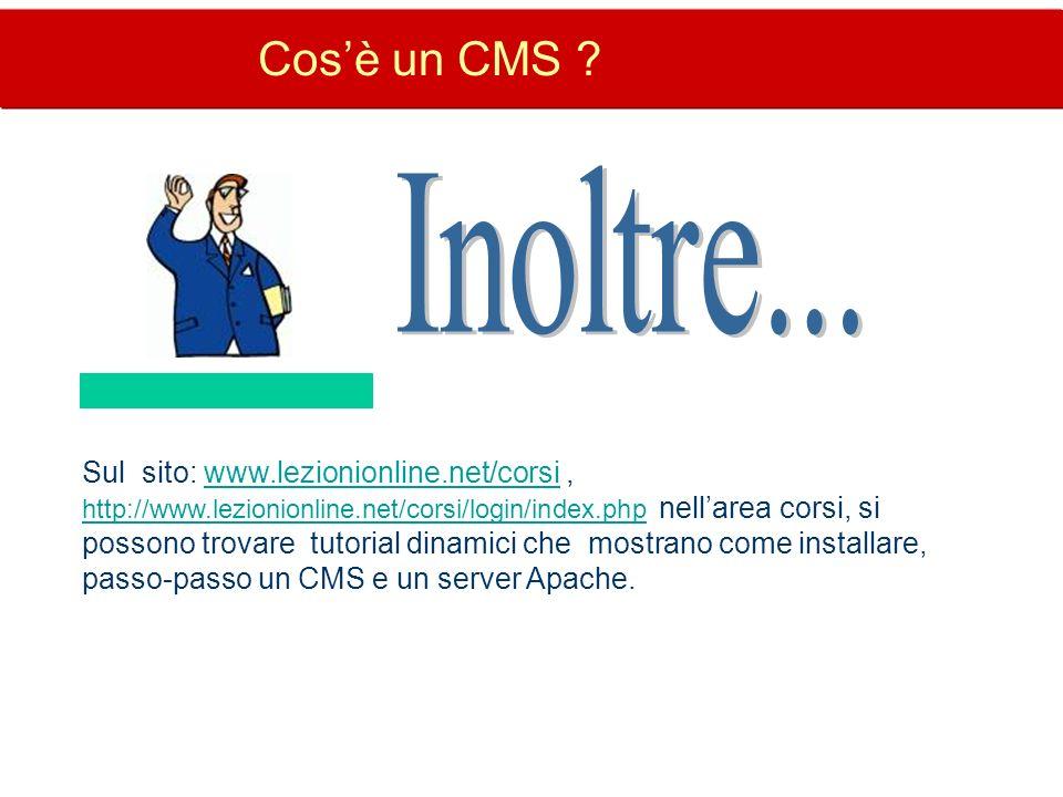 Cosè un CMS ? Sul sito: www.lezionionline.net/corsi, http://www.lezionionline.net/corsi/login/index.php nellarea corsi, si possono trovare tutorial di