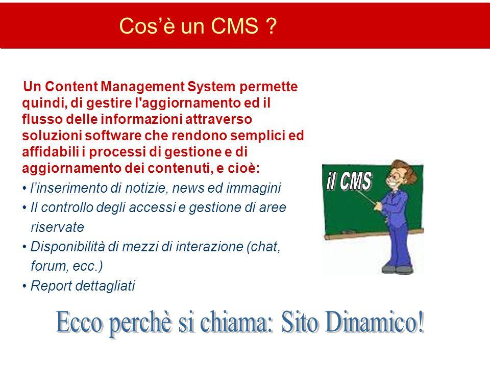 Cosè un CMS ? Un Content Management System permette quindi, di gestire l'aggiornamento ed il flusso delle informazioni attraverso soluzioni software c