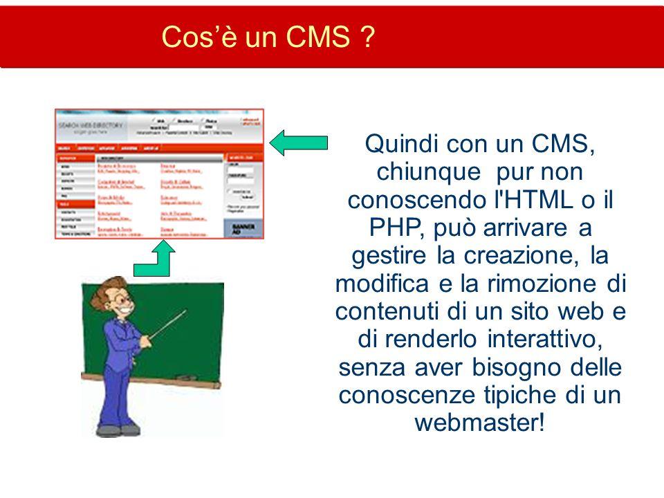 Cosè un CMS ? Quindi con un CMS, chiunque pur non conoscendo l'HTML o il PHP, può arrivare a gestire la creazione, la modifica e la rimozione di conte
