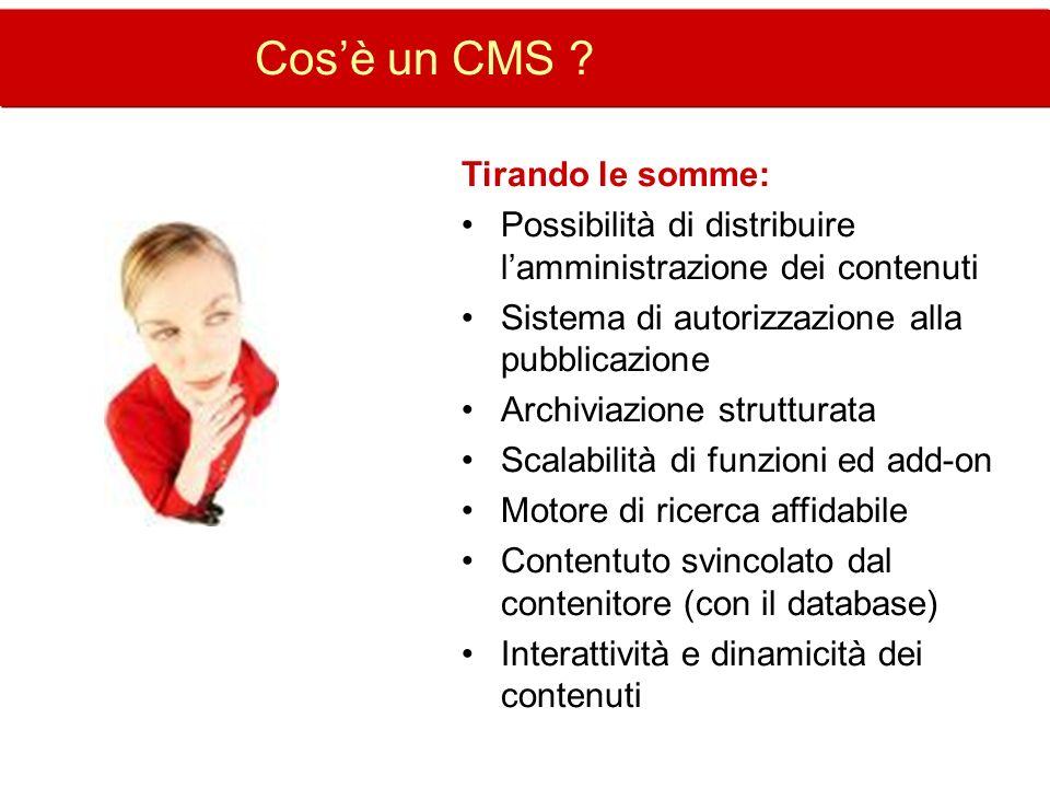Cosè un CMS ? Tirando le somme: Possibilità di distribuire lamministrazione dei contenuti Sistema di autorizzazione alla pubblicazione Archiviazione s