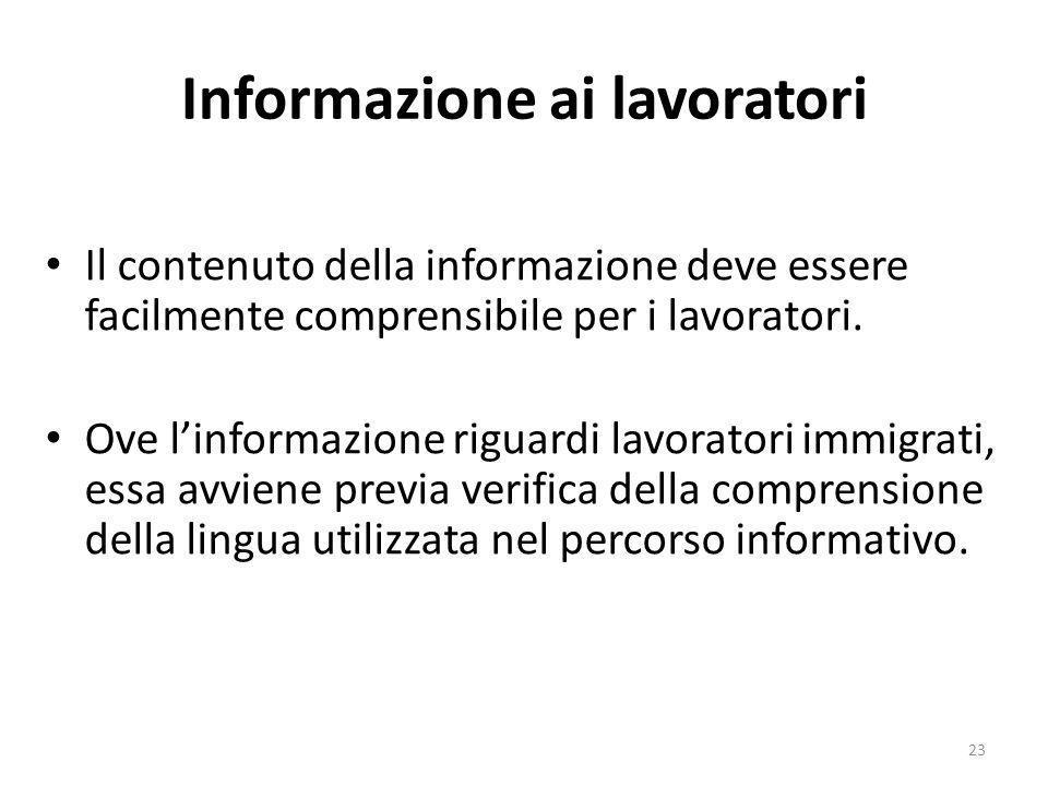 Informazione ai lavoratori Il contenuto della informazione deve essere facilmente comprensibile per i lavoratori. Ove linformazione riguardi lavorator