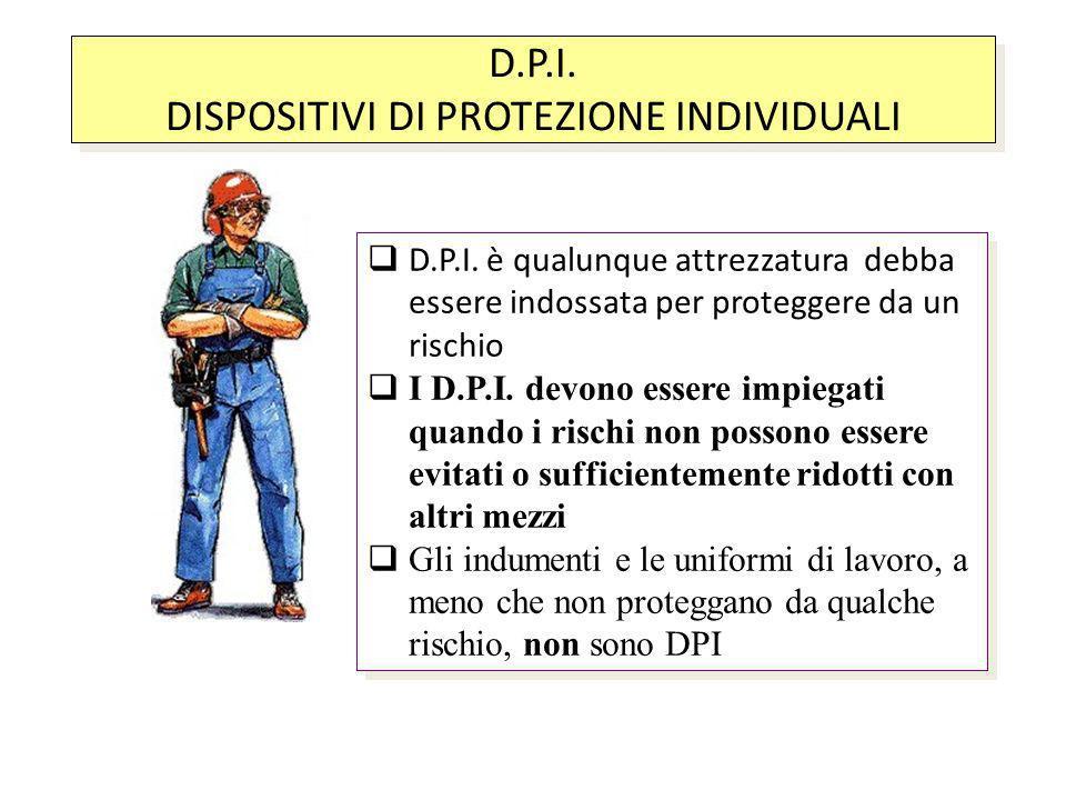 D.P.I. è qualunque attrezzatura debba essere indossata per proteggere da un rischio I D.P.I. devono essere impiegati quando i rischi non possono esser