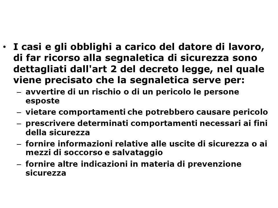 I casi e gli obblighi a carico del datore di lavoro, di far ricorso alla segnaletica di sicurezza sono dettagliati dall'art 2 del decreto legge, nel q