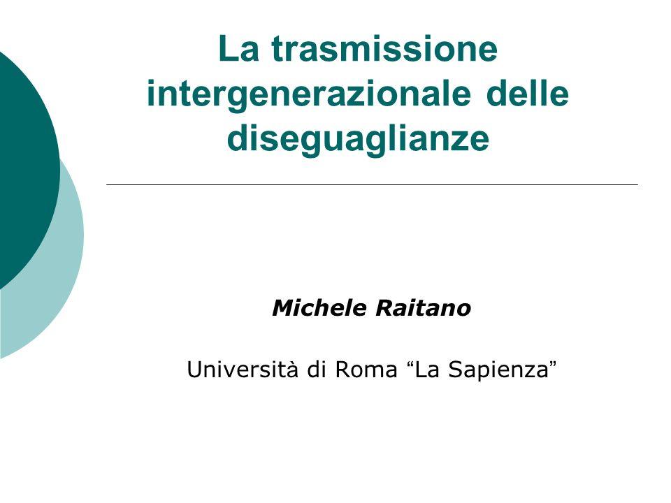 La trasmissione intergenerazionale delle diseguaglianze Michele Raitano Universit à di Roma La Sapienza