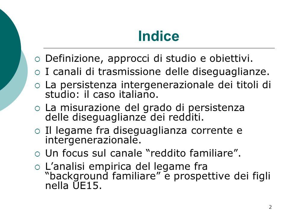 2 Indice Definizione, approcci di studio e obiettivi. I canali di trasmissione delle diseguaglianze. La persistenza intergenerazionale dei titoli di s