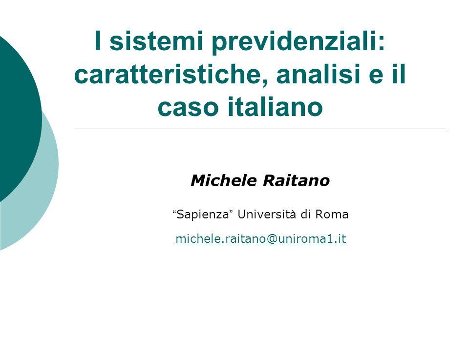 I sistemi previdenziali: caratteristiche, analisi e il caso italiano Michele Raitano Sapienza Universit à di Roma michele.raitano@uniroma1.it