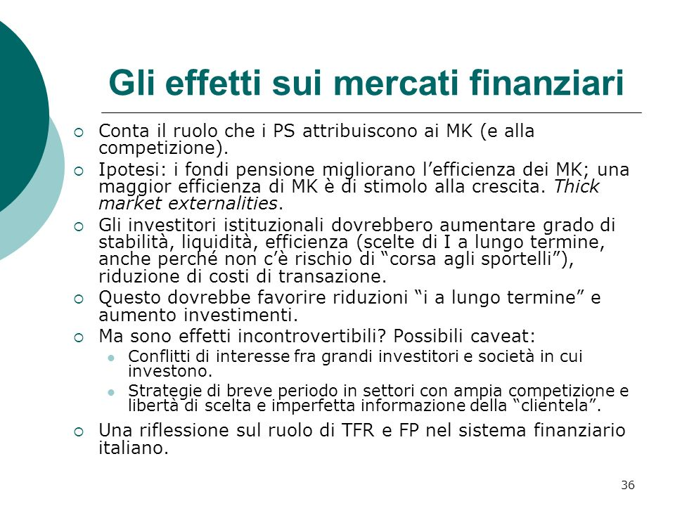 36 Gli effetti sui mercati finanziari Conta il ruolo che i PS attribuiscono ai MK (e alla competizione).