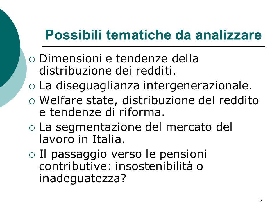 2 Possibili tematiche da analizzare Dimensioni e tendenze della distribuzione dei redditi. La diseguaglianza intergenerazionale. Welfare state, distri