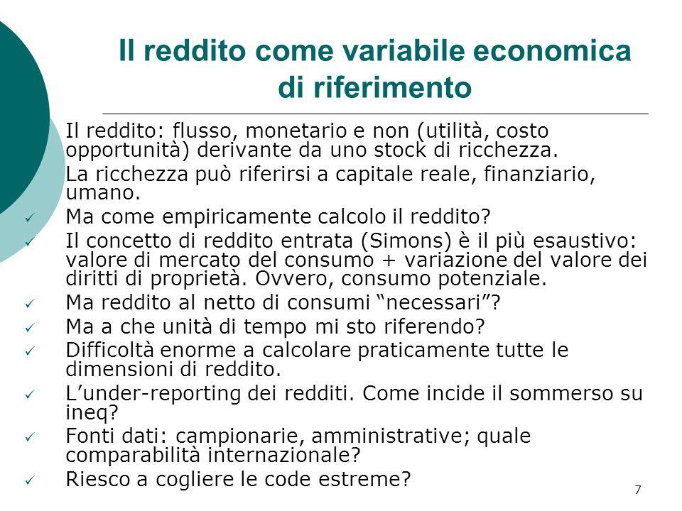 7 Il reddito come variabile economica di riferimento Il reddito: flusso, monetario e non (utilità, costo opportunità) derivante da uno stock di ricche
