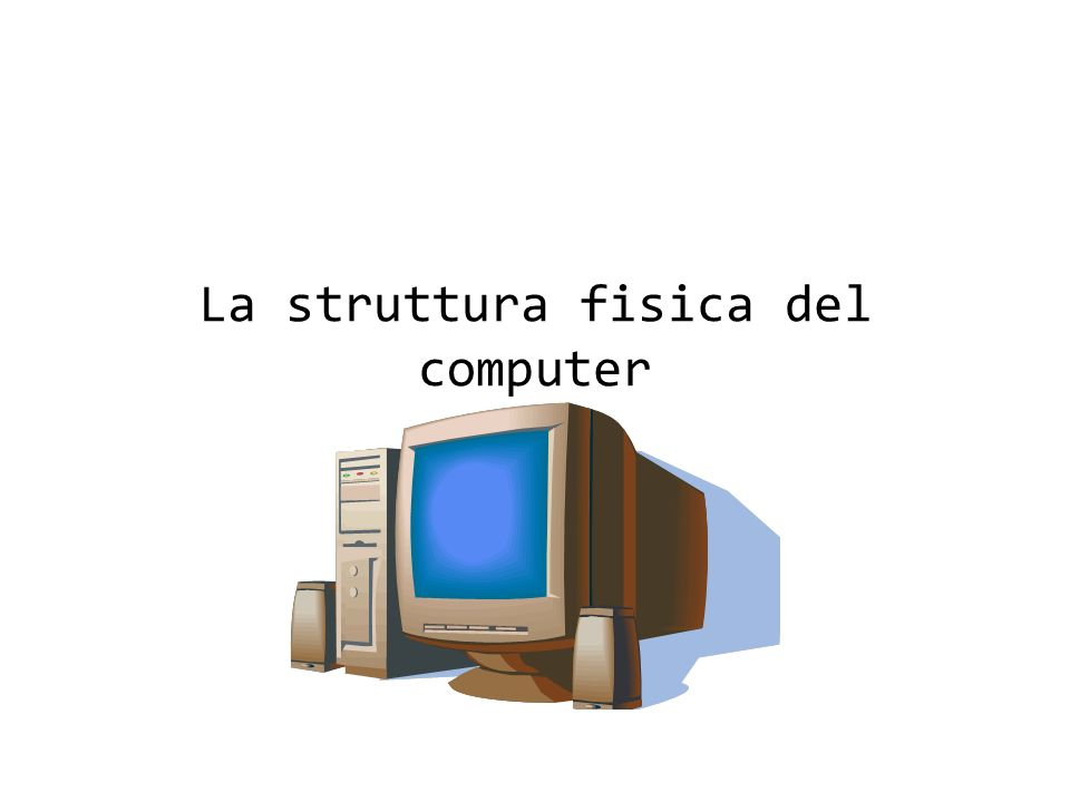 La struttura fisica del computer
