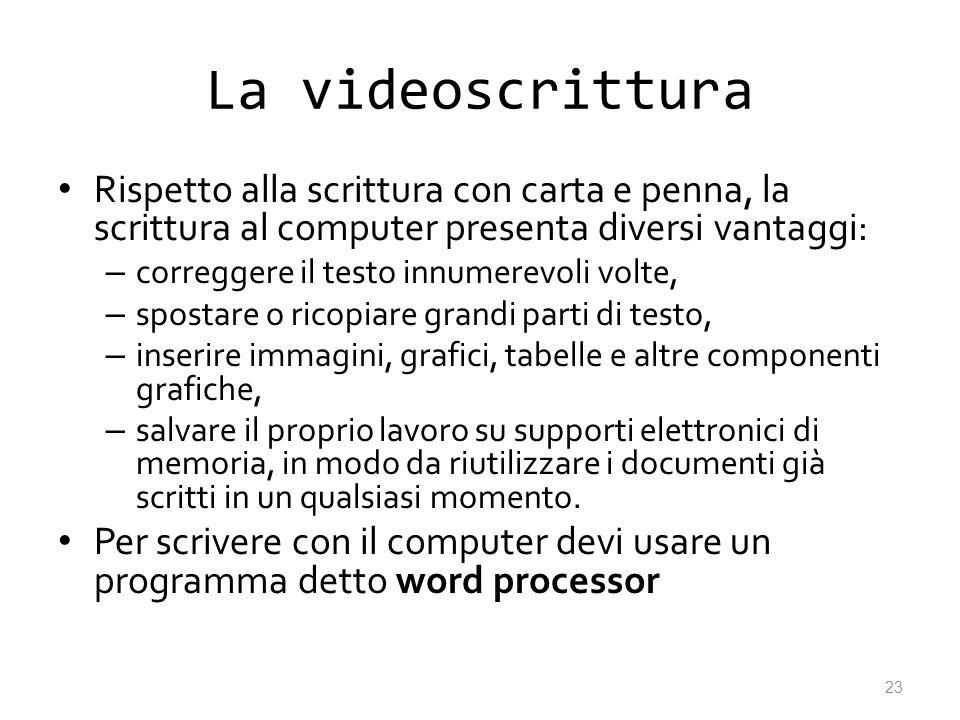 La videoscrittura Rispetto alla scrittura con carta e penna, la scrittura al computer presenta diversi vantaggi: – correggere il testo innumerevoli vo