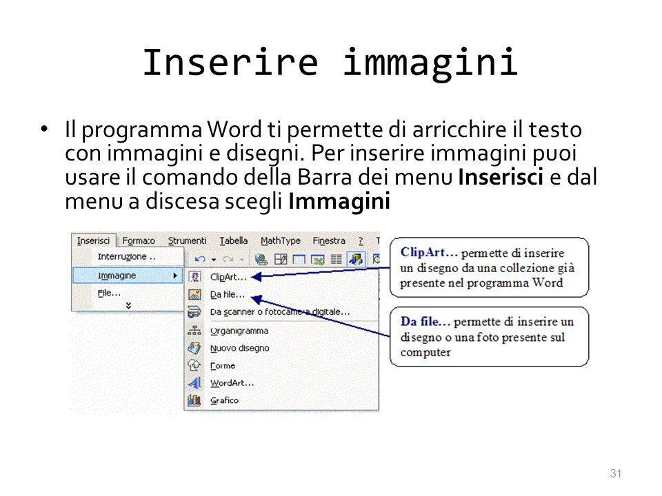Inserire immagini Il programma Word ti permette di arricchire il testo con immagini e disegni. Per inserire immagini puoi usare il comando della Barra