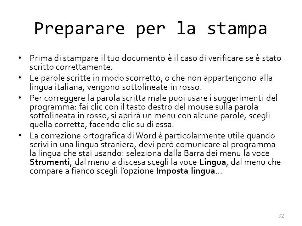 Preparare per la stampa Prima di stampare il tuo documento è il caso di verificare se è stato scritto correttamente. Le parole scritte in modo scorret