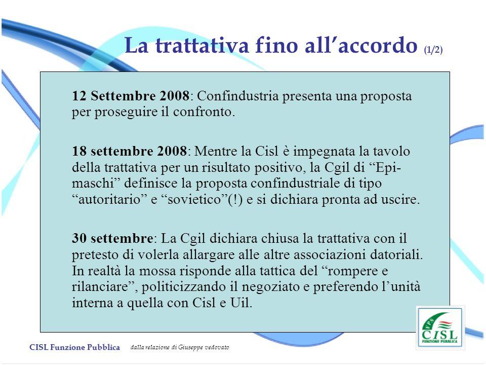 CISL Funzione Pubblica dalla relazione di Giuseppe vedovato La trattativa fino allaccordo (1/2) 12 Settembre 2008: Confindustria presenta una proposta per proseguire il confronto.