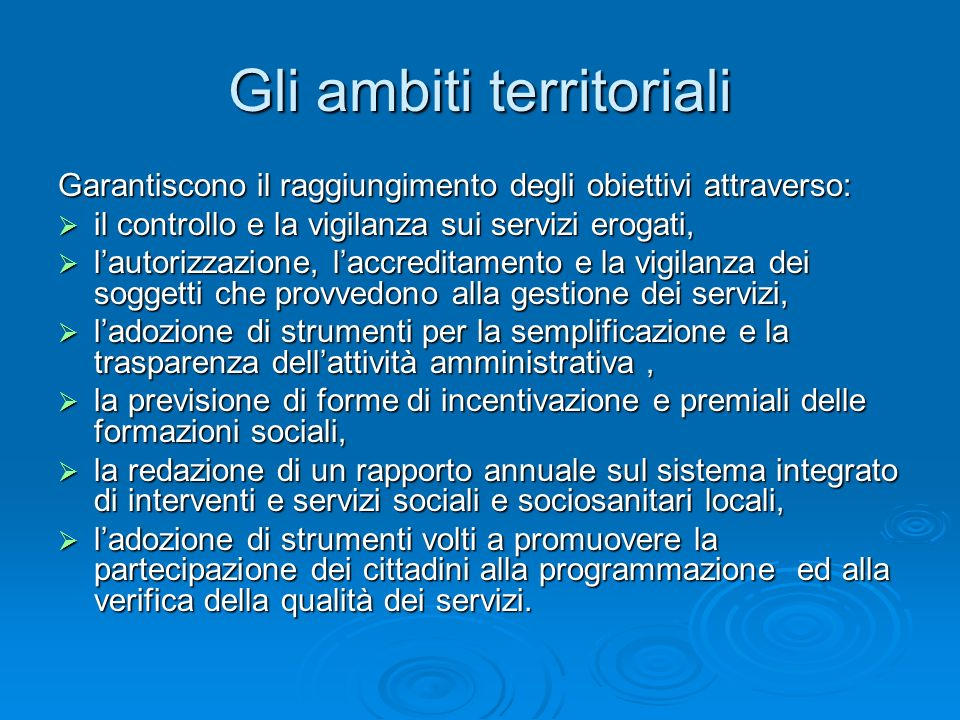 Gli ambiti territoriali Garantiscono il raggiungimento degli obiettivi attraverso: il controllo e la vigilanza sui servizi erogati, il controllo e la