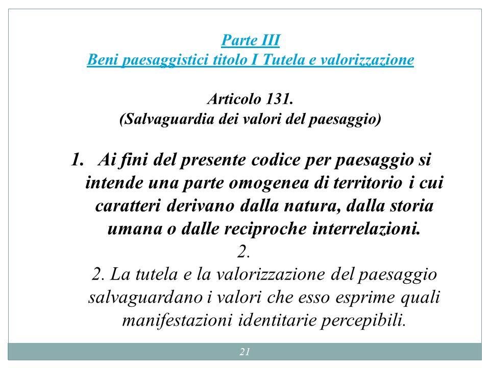 21 Parte III Beni paesaggistici titolo I Tutela e valorizzazione Parte III Beni paesaggistici titolo I Tutela e valorizzazione Articolo 131. (Salvagua