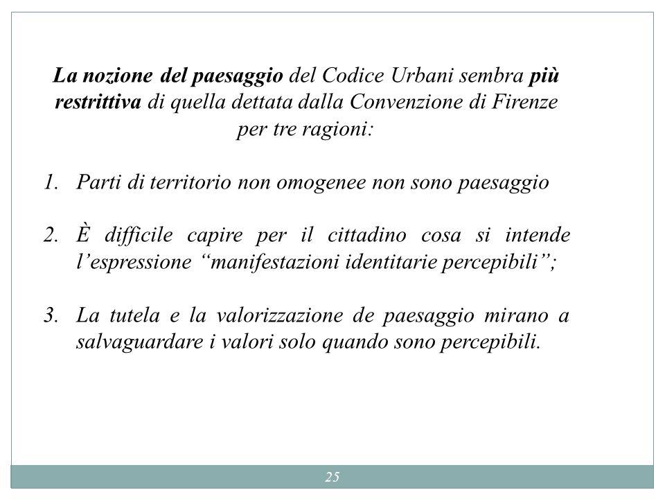 25 La nozione del paesaggio del Codice Urbani sembra più restrittiva di quella dettata dalla Convenzione di Firenze per tre ragioni: 1.Parti di territ