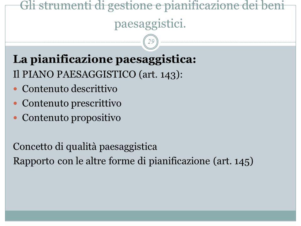 Gli strumenti di gestione e pianificazione dei beni paesaggistici. 29 La pianificazione paesaggistica: Il PIANO PAESAGGISTICO (art. 143): Contenuto de