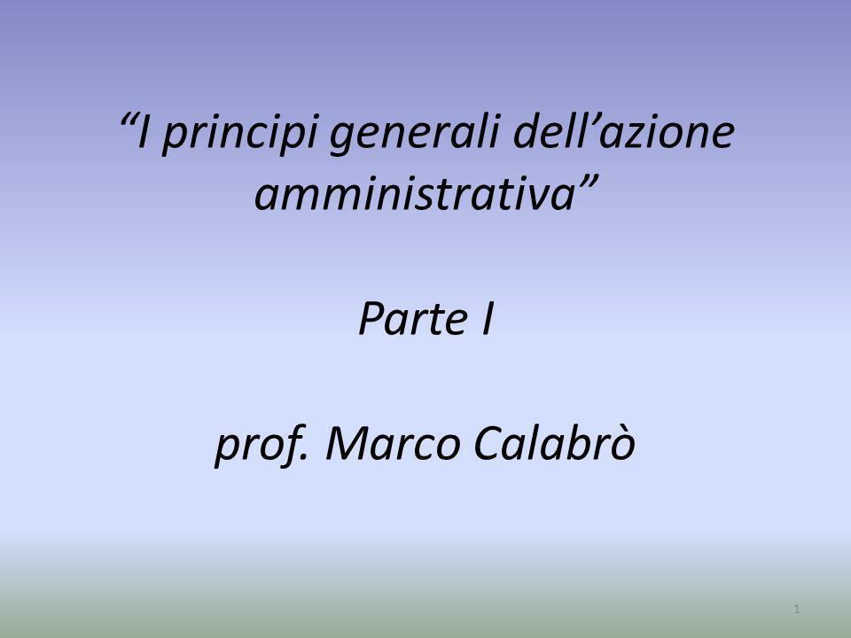 I principi generali dellazione amministrativa Parte I prof. Marco Calabrò 1