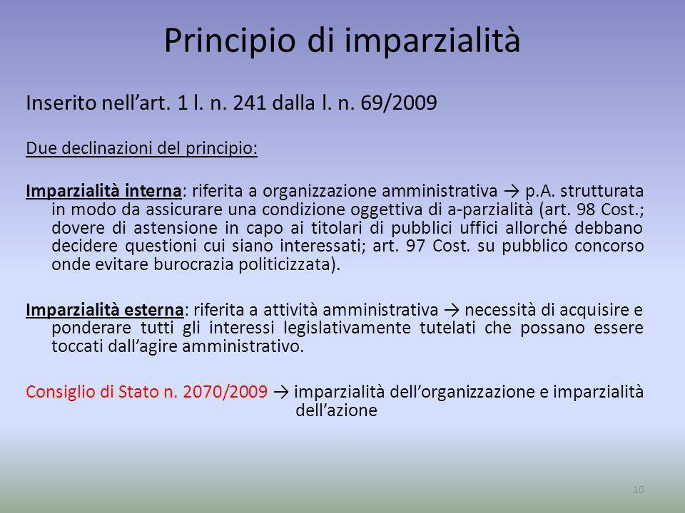 Principio di imparzialità Inserito nellart. 1 l. n. 241 dalla l. n. 69/2009 Due declinazioni del principio: Imparzialità interna: riferita a organizza
