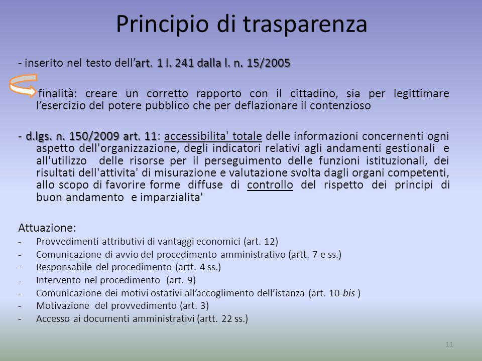 Principio di trasparenza art. 1 l. 241 dalla l. n. 15/2005 - inserito nel testo dellart. 1 l. 241 dalla l. n. 15/2005 finalità: creare un corretto rap