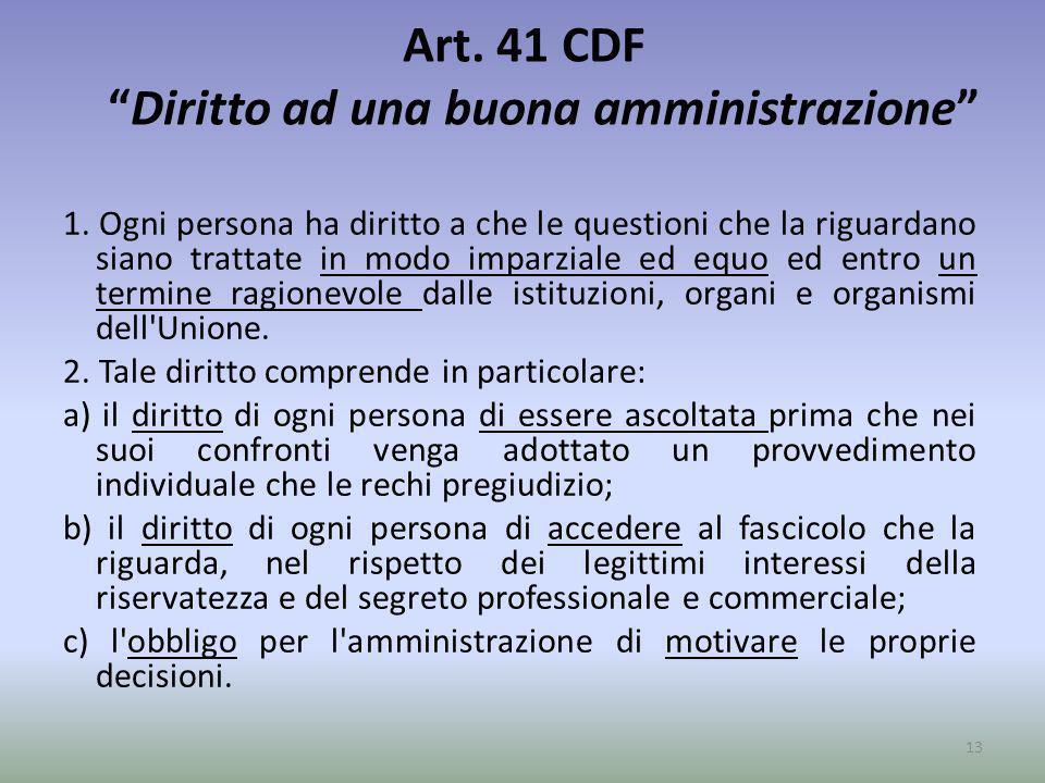 Art. 41 CDFDiritto ad una buona amministrazione 1. Ogni persona ha diritto a che le questioni che la riguardano siano trattate in modo imparziale ed e
