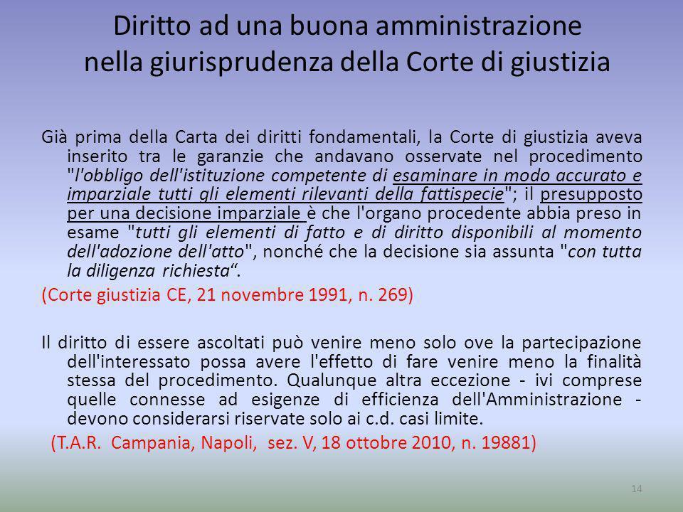 Diritto ad una buona amministrazione nella giurisprudenza della Corte di giustizia Già prima della Carta dei diritti fondamentali, la Corte di giustiz