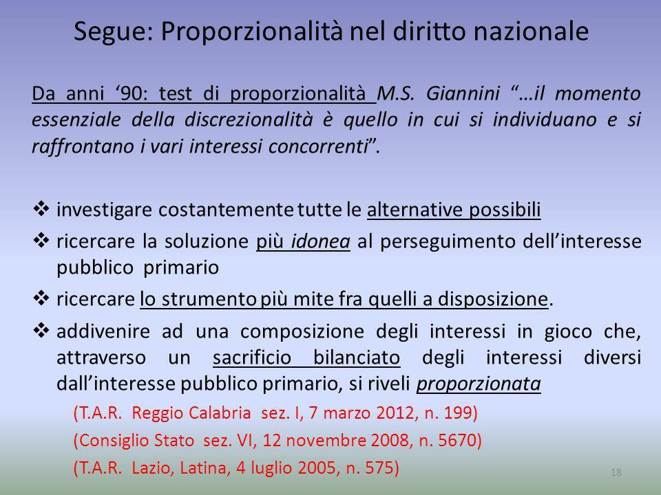 Segue: Proporzionalità nel diritto nazionale Da anni 90: test di proporzionalità M.S. Giannini …il momento essenziale della discrezionalità è quello i