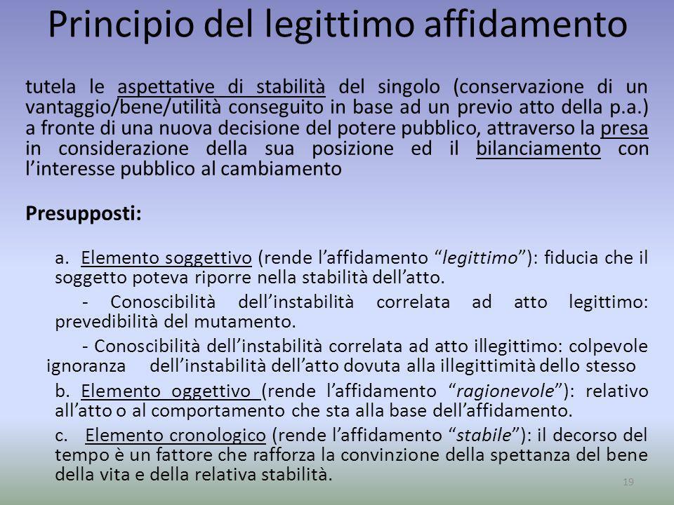 Principio del legittimo affidamento tutela le aspettative di stabilità del singolo (conservazione di un vantaggio/bene/utilità conseguito in base ad u